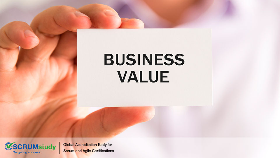 Importance Of Business Value Scrumstudy Blog
